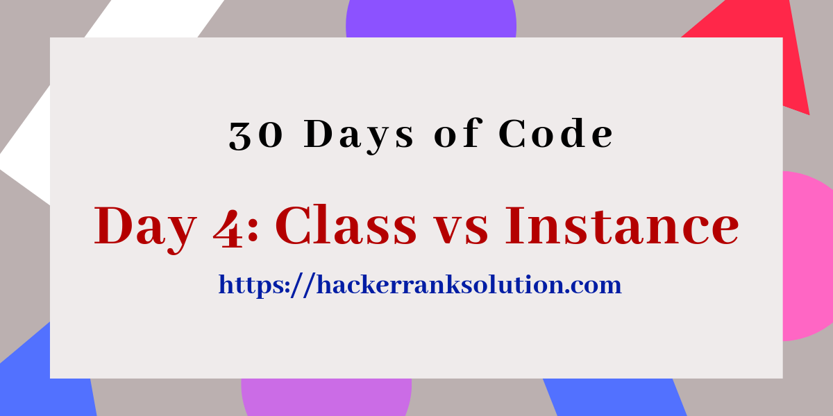 Day 4 Class vs Instance Hackerrank Solution | 30 Days of Code