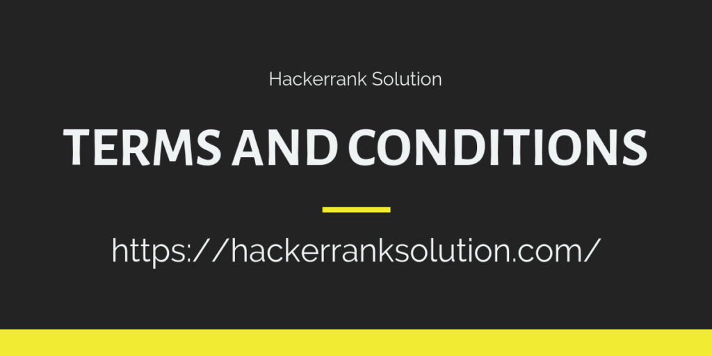 Terms and Conditions for Hackerrank Solution